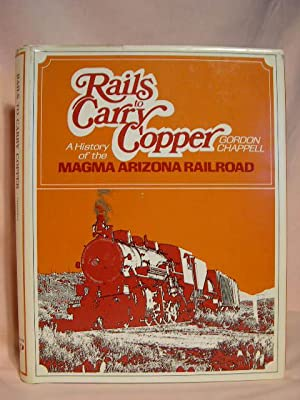 RAILS TO CARRY COPPER; A HISTORY OF THE MAGMA ARIZONA RAILROAD.: Chappell, Gordon.