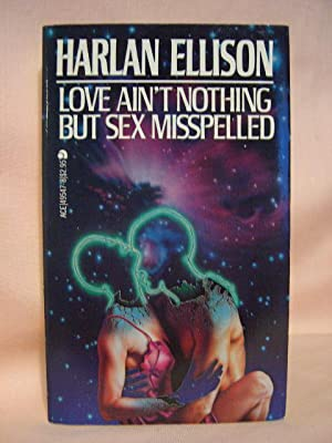 LOVE AIN'T NOTHING BUT SEX MISSPELLED: Ellison, Harlan