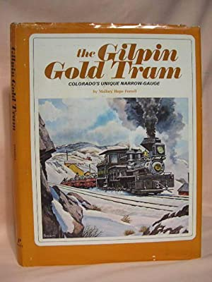 THE GILPIN GOLD TRAM; COLORADO'S UNIQUE NARROW-GAUGE.: Ferrell, Mallory Hope
