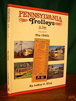 PENNSYLVANIA TROLLEYS IN COLOR; VOLUME IV [4], THE 1940s: King, LeRoy O., Jr.