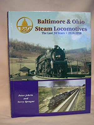 BALTIMORE & OHIO STEAM LOCOMOTIVES, THE LAST 30 YEARS, 1928-1958: Jehrio, Peter, and Terry ...