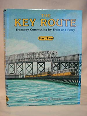 THE KEY ROUTE; TRANSBAY COMMUTING BY TRAIN AND FERRY, PART TWO [2]: Demoro, Harre W.