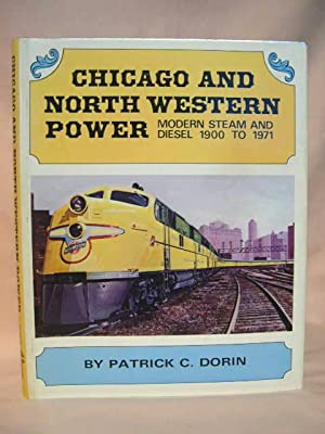 CHICAGO AND NORTH WESTERN POWER, MODERN STEAM AND DIESEL 1900 TO 1971: Dorin, Patrick C.