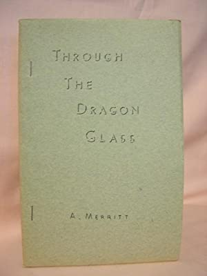 THROUGH THE DRAGON GLASS: Merritt, A. [Abraham]