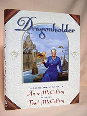 DRAGONHOLDER; THE LIFE AND DREAMS (SO FAR) OF ANNE McCAFFREY: McCaffrey, Todd [Anne McCaffrey]
