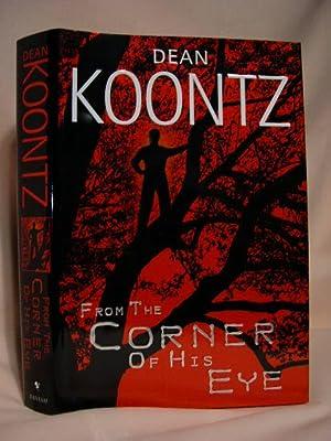 FROM THE CORNER OF HIS EYE: Koontz, Dean R.