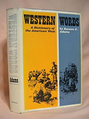 WESTERN WORDS: A DICTIONARY OF THE AMERICAN WEST: Adams, Ramon F.
