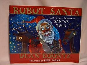 ROBOT SANTA; THE FURTHER ADVENTURES OF SANTA'S: Koontz, Dean R.