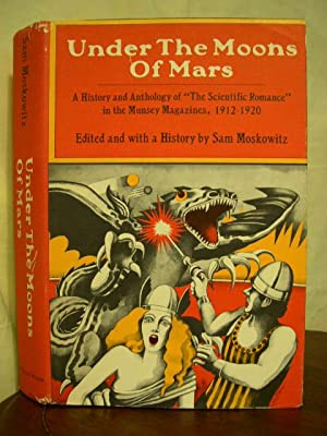 "UNDER THE MOONS OF MARS; A HISTORY AND ANTHOLOGY OF ""THE SCIENTIFIC ROMANCE"" IN THE ..."