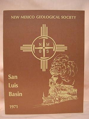 GUIDEBOOK OF THE SAN LUIS BASIN, COLORADO; TWENTY-SECOND FIELD CONFERENCE - SEPTEMBER 30-OCTOBER1-2...