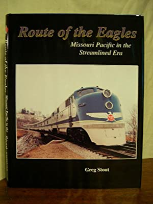 ROUTE OF THE EAGLES: MISSOURI PACIFIC IN THE STREAMLINED ERA: Stout, Greg