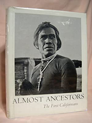 ALMOST ANCESTORS; THE FIRST CALIFORNIANS: Kroeber, Theodora, and Robert F. Heizer