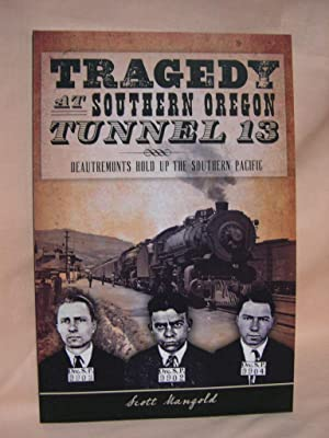 TRAGEDY AT SOUTHERN OREGON TUNNEL 13; DEAUTREMONTS HOLD UP THE SOUTHERN PACIFIC: Mangold, Scott