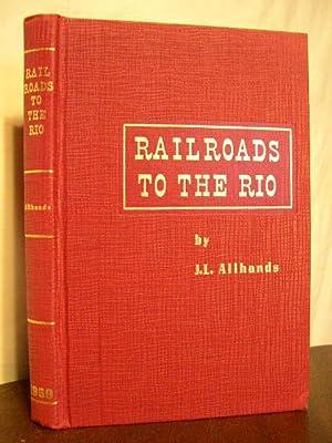 RAILROADS TO THE RIO: Allhands, J.L.