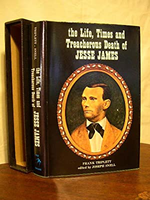 THE LIFE, TIMES AND TREACHEROUS DEATH OF JESSE JAMES: Triplett, Frank, edited by Joseph Snell