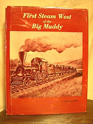 FIRST STEAM WEST OF THE BIG MUDDY: Guise, Byron E.