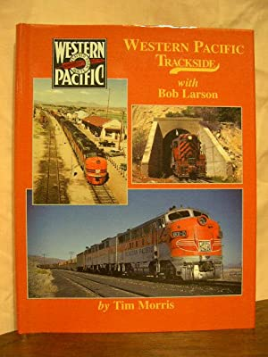 WESTERN PACIFIC TRACKSIDE WITH BOB LARSON: Morris, Tim
