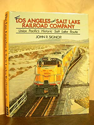 THE LOS ANGELES AND SALT LAKE RAILROAD COMPANY; UNION PACIFIC'S HISTORIC SALT LAKE ROUTE: ...