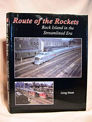 ROUTE OF THE ROCKETS; ROCK ISLAND IN THE STREAMLINED ERA: Stout, Greg