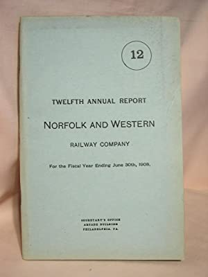 TWELFTH ANNUAL REPORT NORFOLK AND WESTERN RAILWAY COMPANY FOR THE FISCAL YEAR ENDING JUNE 30TH 1908
