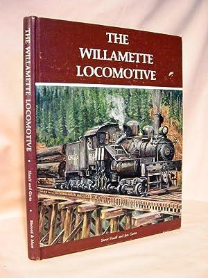 THE WILLAMETTE LOCOMOTIVE: Hauff, Steve and Gertz, Jim