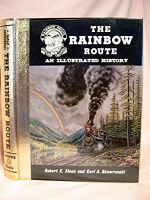 THE RAINBOW ROUTE, AN ILLUSTRATED HISTORY: Sloan, Robert E.,