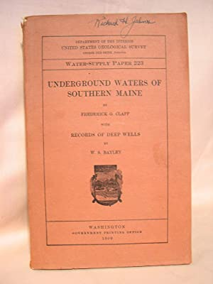 UNDERGROUND WATERS OF SOUTHERN MAINE, with RECORDS OF DEEP WELLS. WATER-SUPPLY PAPER 223: Clapp, ...