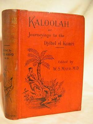 KALOOLAH, OR JOURNEYINGS TO THE DJÉBEL EL KUMRI, AND AUTOBIOGRAPHY OF JONATHAN ROMER: Mayo, ...