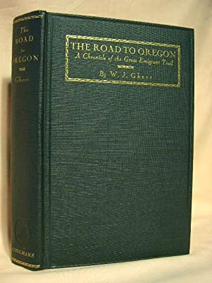 THE ROAD TO OREGON: A CHRONICLE OF THE GREAT EMEGRANT TRAIL: Ghent, W.J.