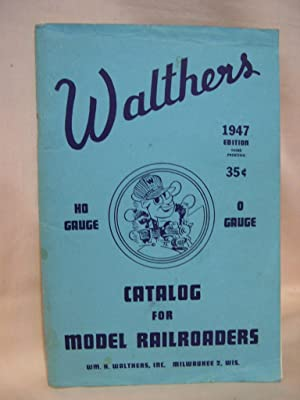 WALTHERS CATALOG FOR MODEL RAILROADERS, 1947 EDITION. CATALOG NO. 12, REVISED MARCH 1947