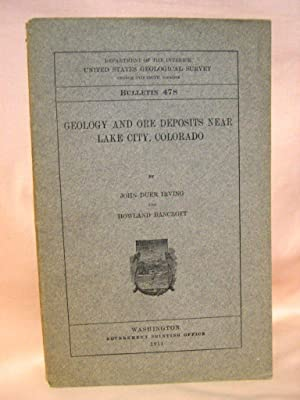 GEOLOGY AND ORE DEPOSITS NEAR LAKE CITY, COLORADO: GEOLOGICAL SURVEY BULLETIN 478: Irving, John ...
