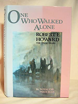 ONE WHO WALKED ALONE: ROBERT E. HOWARD,: Ellis, Novalyne Price