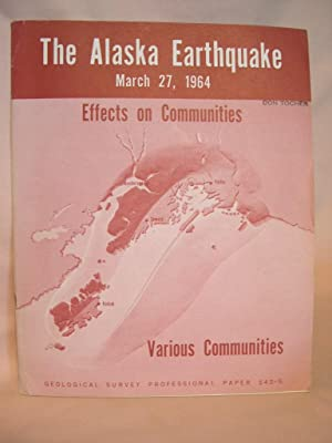 EFFECTS OF THE EARTHQUAKE OF MARCH 27, 1964, ON VARIOUS COMMUNITIES [ALASKA]: GEOLOGICAL SURVEY ...