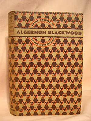 SHORT STORIES OF TO-DAY AND YESTERDAY: Blackwood, Algenon