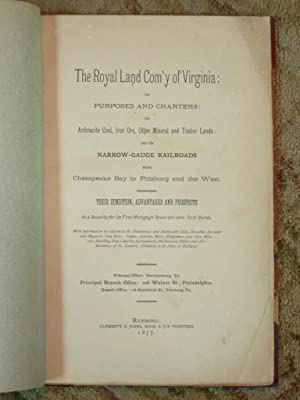 THE ROYAL LAND COM'Y OF VIRGINIA: ITS PURPOSES AND CHARTERS: ITS ANTHRACITE COAL, IRON ORE, ...