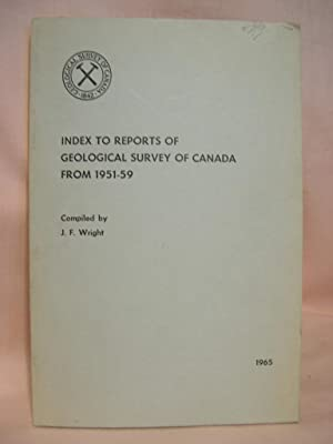 INDEX TO REPORTS OF GEOLOGICAL SURVEY OF CANADA FROM 1951-1959: Wright, J.F., compiled by