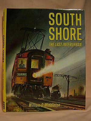 SOUTH SHORE; THE LAST INTERURBAN: Middleton, William D.