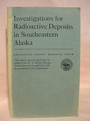 MINERAL RESOURCES OF ALASKA; INVESTIGATIONS FOR RADIOACTIVE DEPOSITS IN SOUTHEASTERN ALASKA: ...
