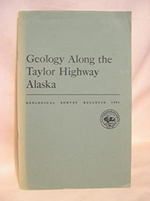 GEOLOGY ALONG THE TAYLOR HIGHWAY, ALASKA: GEOLOGICAL SURVEY BULLETIN 1281: Foster, Helen L., and ...