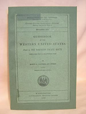 GUIDEBOOK OF THE WESTERN UNITED STATES; PART A. THE NORTHERN PACIFIC ROUTE: Campbell, Marius R, and...