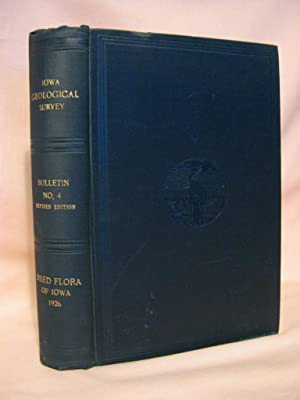 THE WEED FLORA OF IOWA: IOWA GEOLOGICAL SURVEY BULLETIN NO. 4, REVISED EDITION: Pammel, L.H., ...