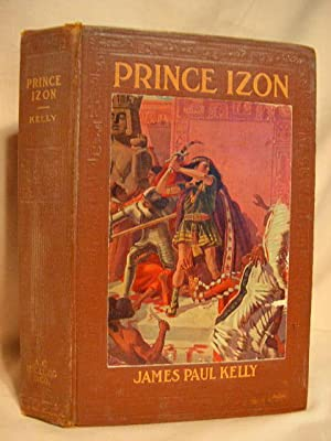 PRINCE IZON, A ROMANCE OF THE GRAND CANYON: Kelly, James Paul