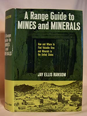 A RANGE GUIDE TO MINES AND MINERALS; HOW AND WHERE TO FIND VALUABLE ORES AND MINERALS IN THE UNITED...