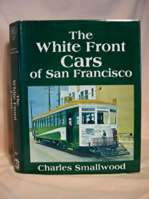 THE WHITE FRONT CARS OF SAN FRANCISCO: INTERURBANS SPECIAL 44: Smallwood, Charles A.