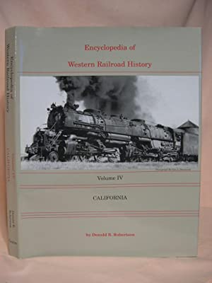 ENCYCLOPEDIA OF WESTERN RAILROAD HISTORY, VOLUME IV; CALIFORNIA: Robertson, Donald B.