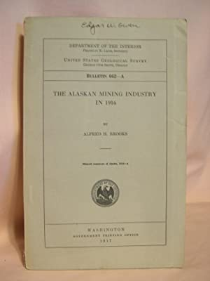 THE ALASKA MINING INDUSTRY IN 1916: GEOLOGICAL SURVEY BULLETIN 662-A: Brooks, Alfred H.