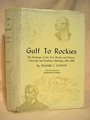 GULF TO ROCKIES; THE HERITAGE OF THE FORT WORTH AND DENVER - COLORADO AND SOUTHERN RAILWAYS, 1861-...