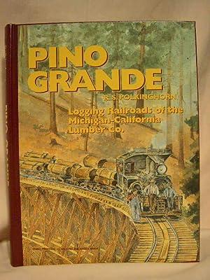 PINO GRANDE; LOGGING RAILROADS OF THE MICHIGAN-CALIFORNIA: Polkinghorn, R.S.