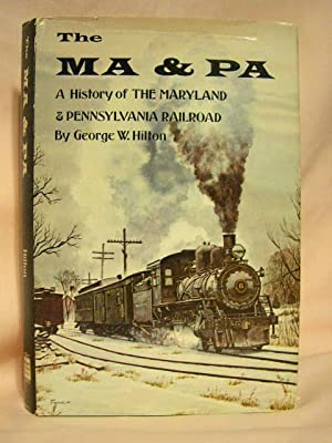 THE MA & PA; A HISTORY OF THE MARYLAND & PENNSYLVANIA RAILROAD: Hilton, George W.