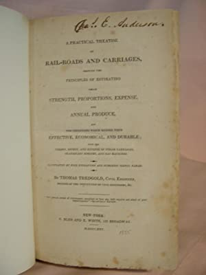 A PRACTICAL TREATISE ON RAIL-ROADS AND CARRIAGES, SHOWING THE PRINCIPLES OF ESTIMATING THEIR ...